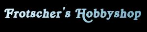 Frotschers Hobbyshop